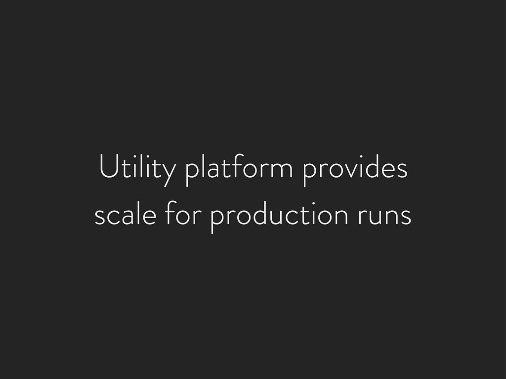 Utility platform provides scale for production ...