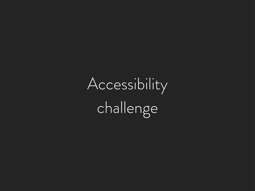 Accessibility challenge