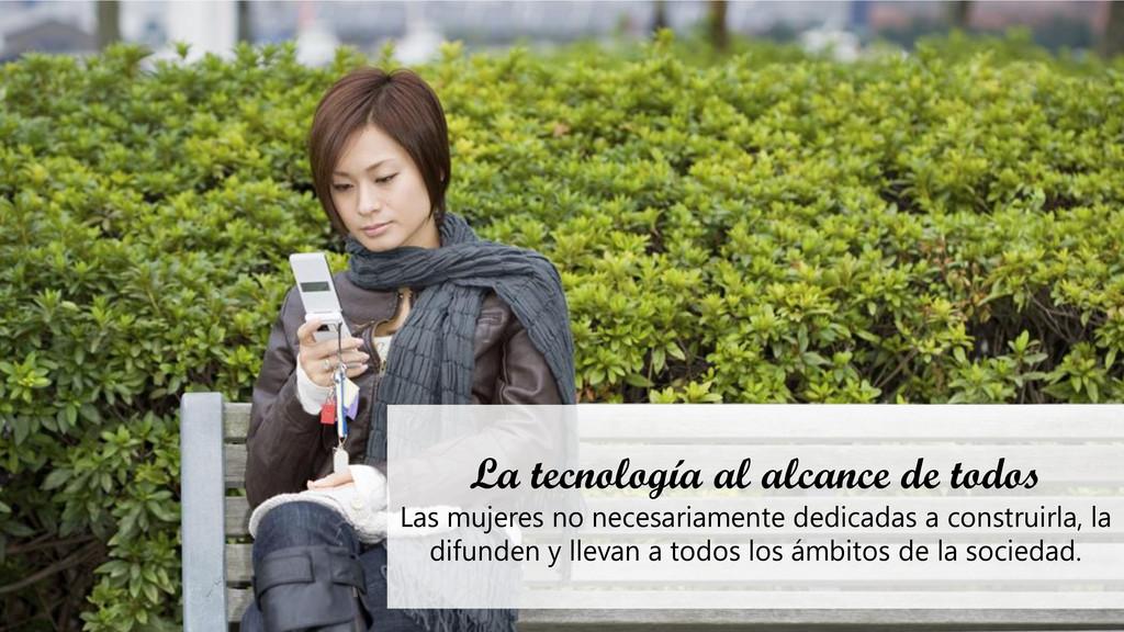 La tecnología al alcance de todos Las mujeres n...