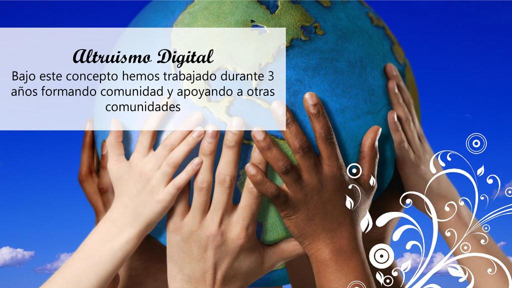Altruismo Digital Bajo este concepto hemos trab...