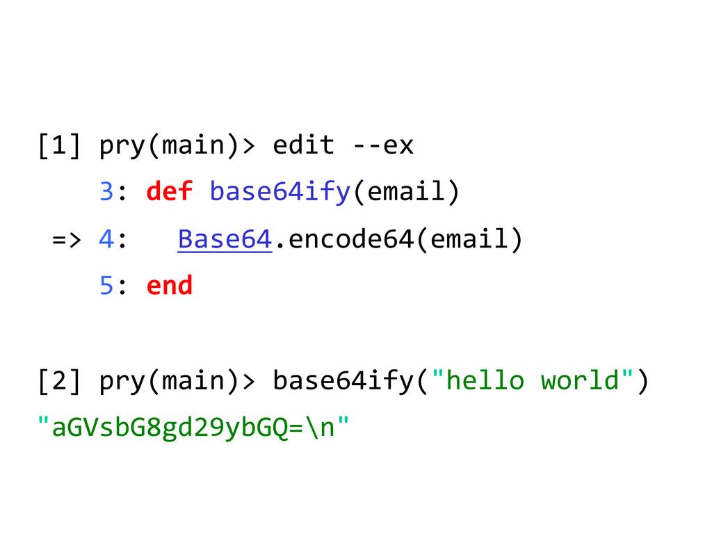 [1] pry(main)> edit -‐-‐ex   ...