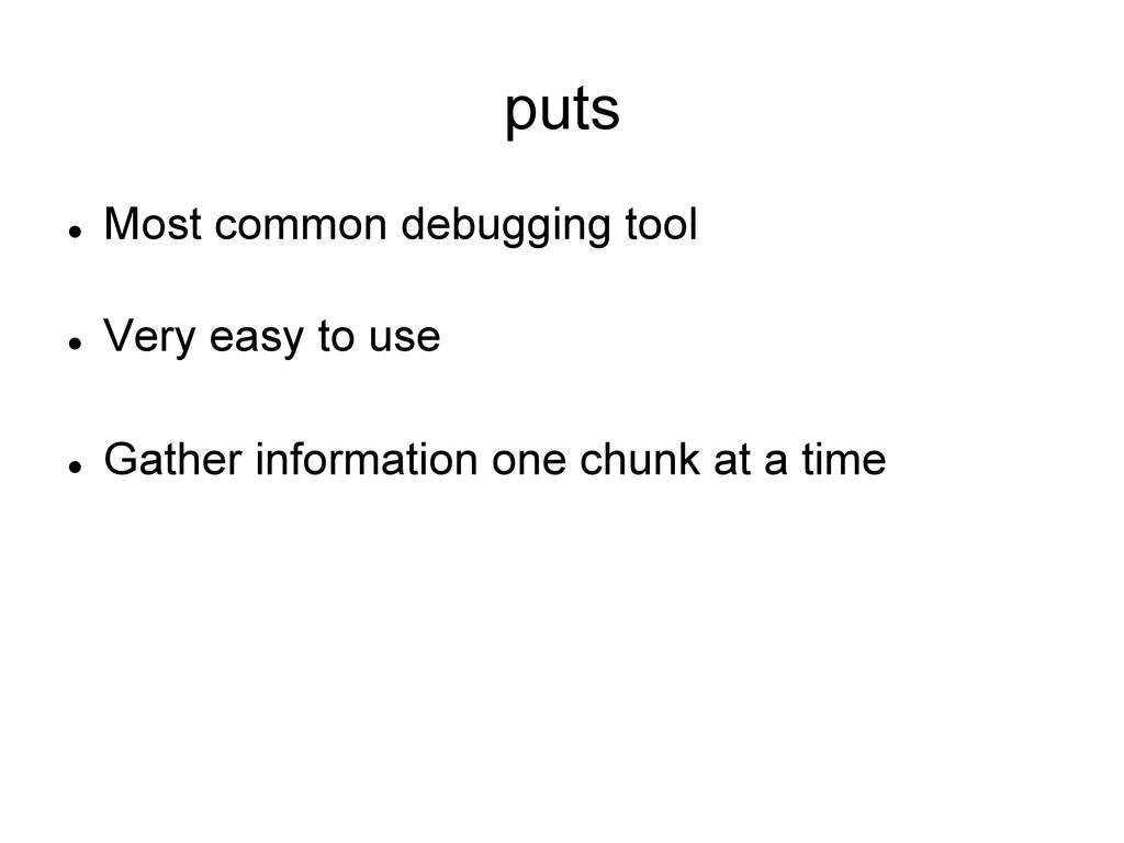 puts l Most common debugging tool l Very ea...