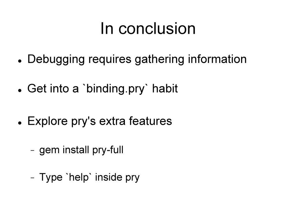 In conclusion l Debugging requires gathering ...