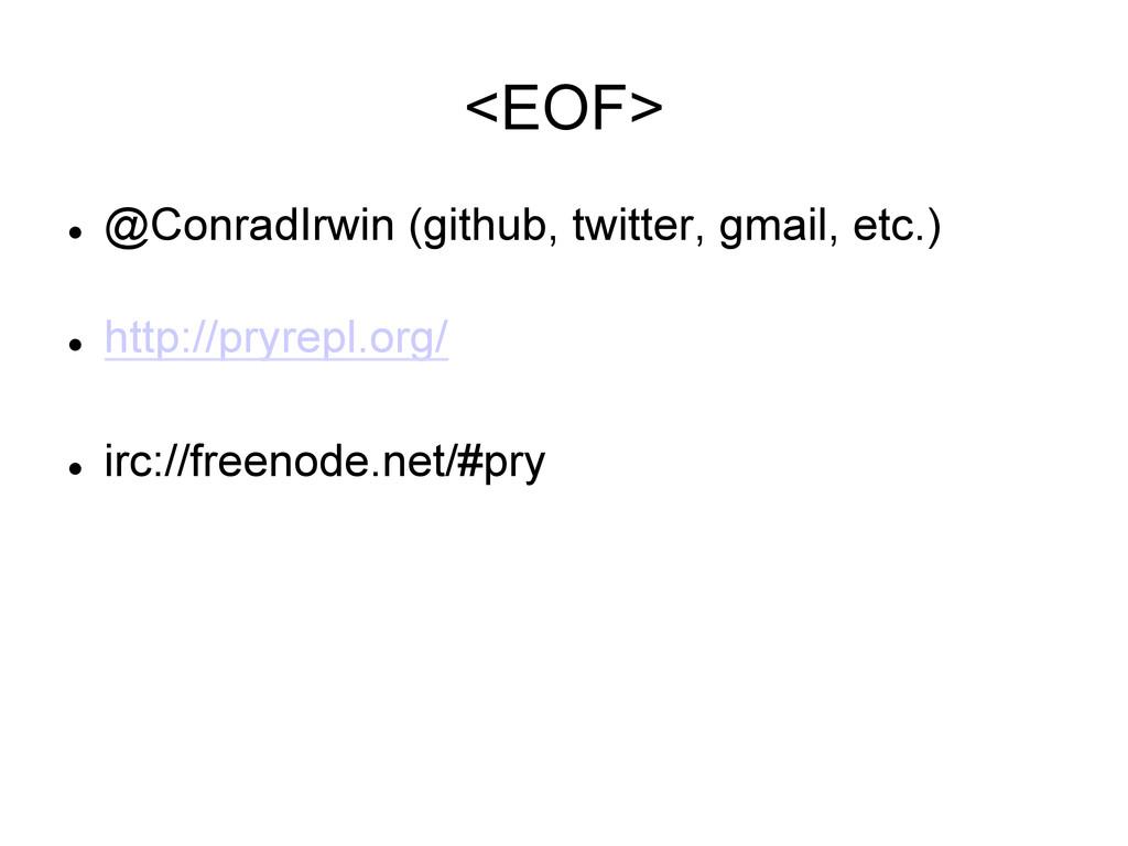 <EOF> l @ConradIrwin (github, twitter, gmail,...