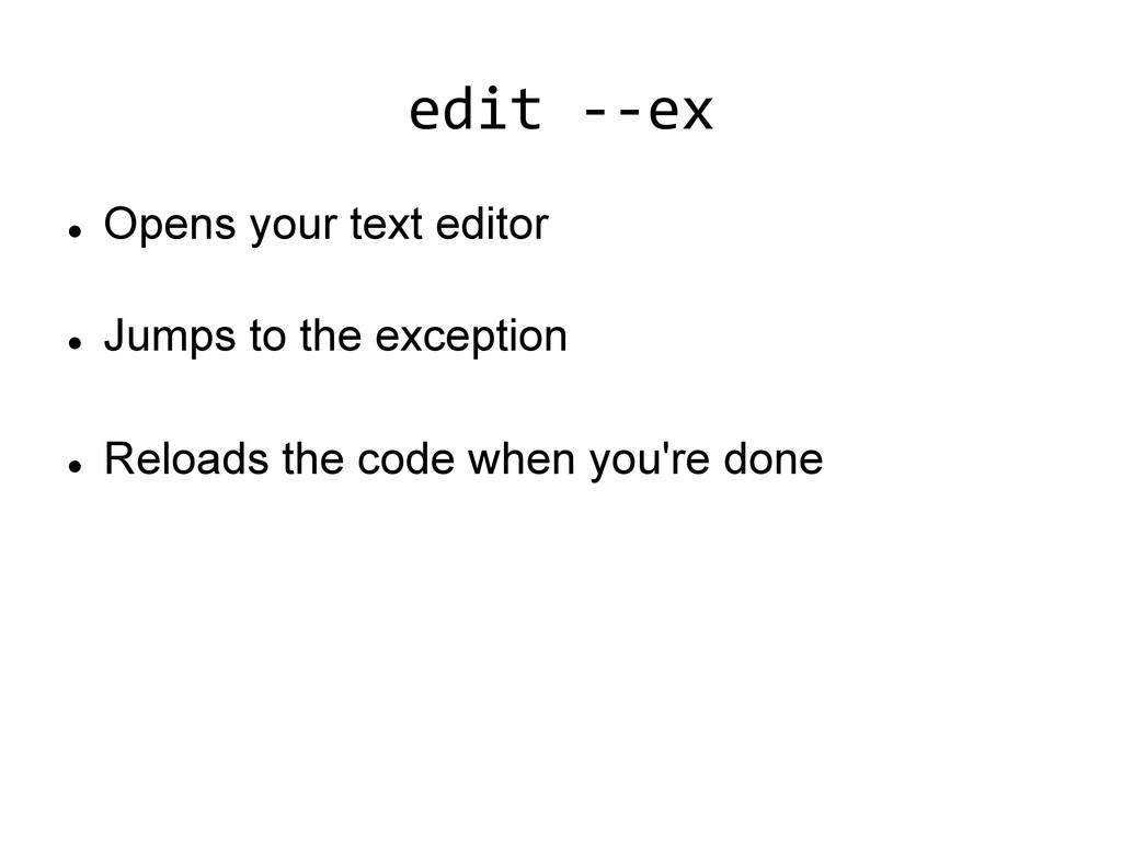 edit -‐-‐ex   l Opens your text edito...