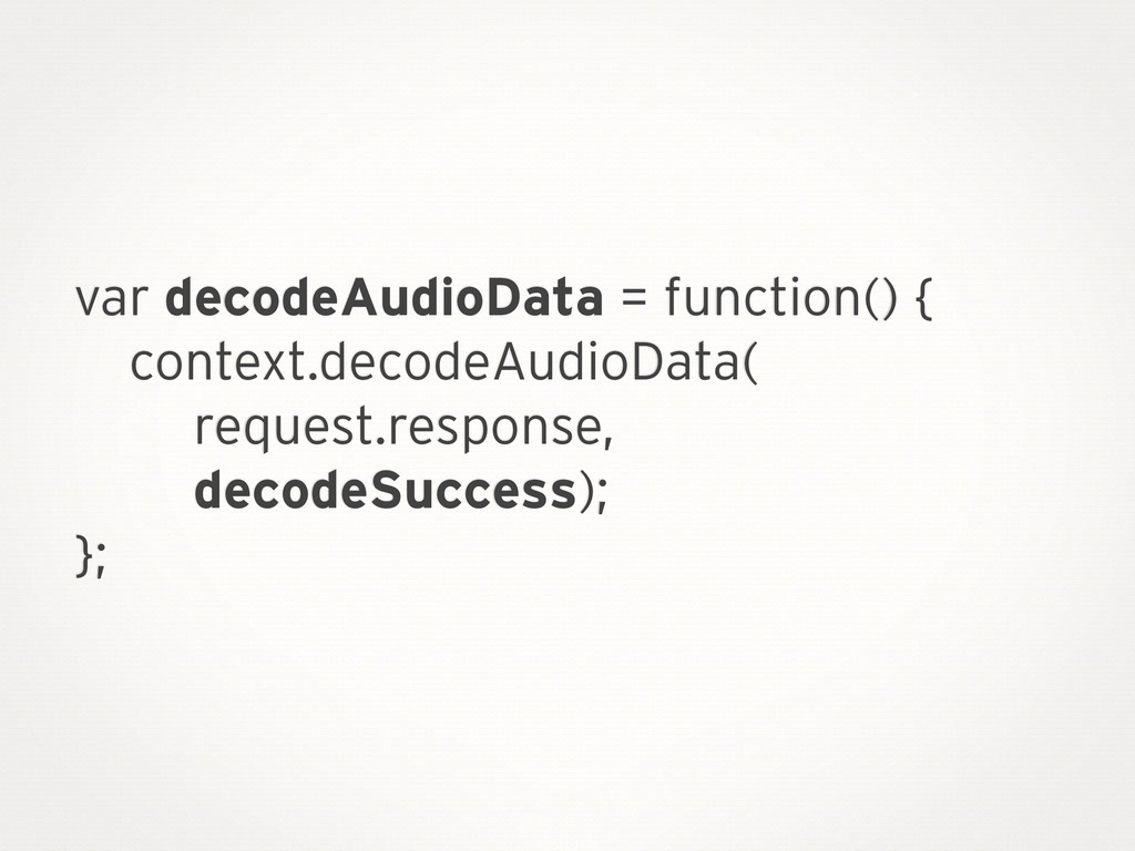 var decodeAudioData = function() { context.deco...
