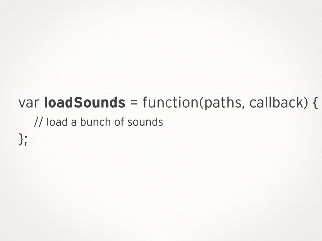 var loadSounds = function(paths, callback) { //...