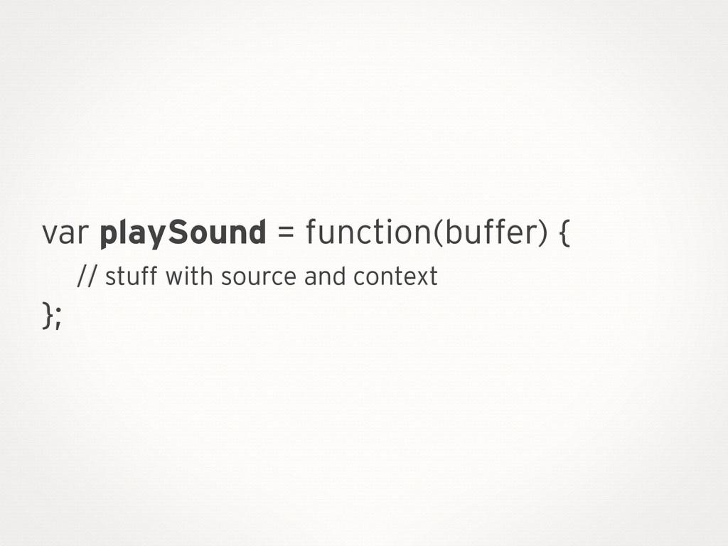 var playSound = function(buffer) { // stuff wit...