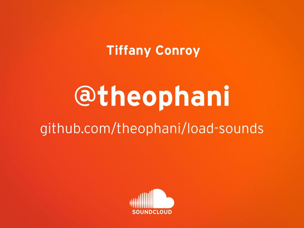 Tiffany Conroy github.com/theophani/load-sounds...