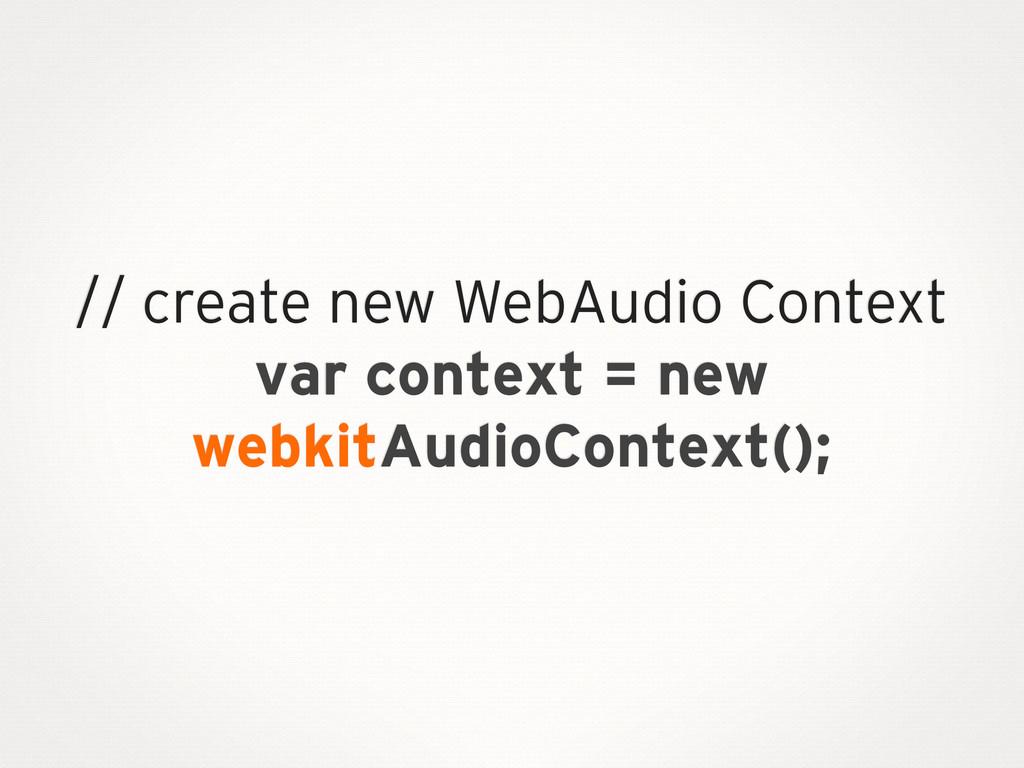 // create new WebAudio Context var context = ne...