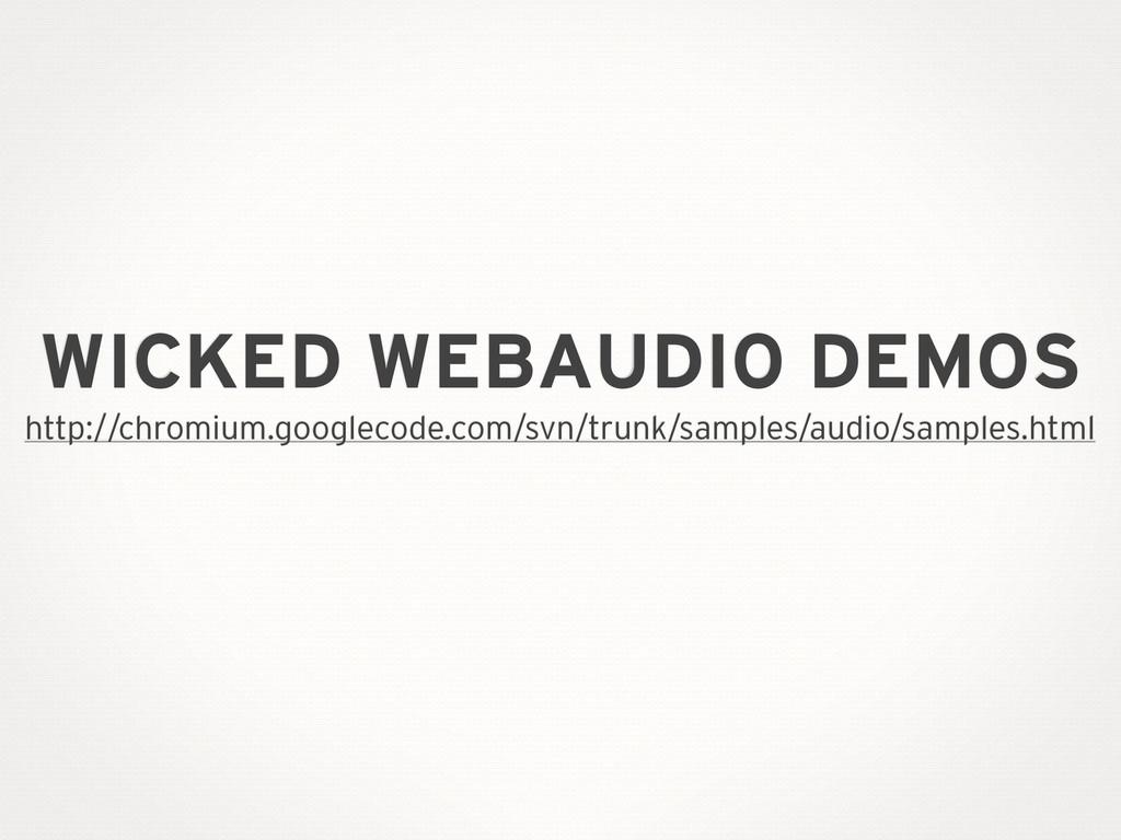 WICKED WEBAUDIO DEMOS http://chromium.googlecod...