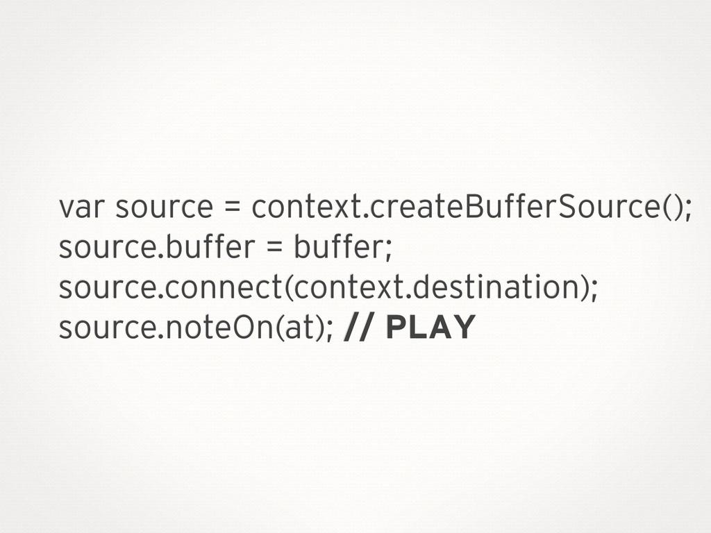 var source = context.createBufferSource(); sour...
