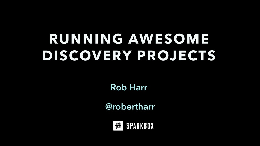 Rob Harr RUNNING AWESOME DISCOVERY PROJECTS @ro...