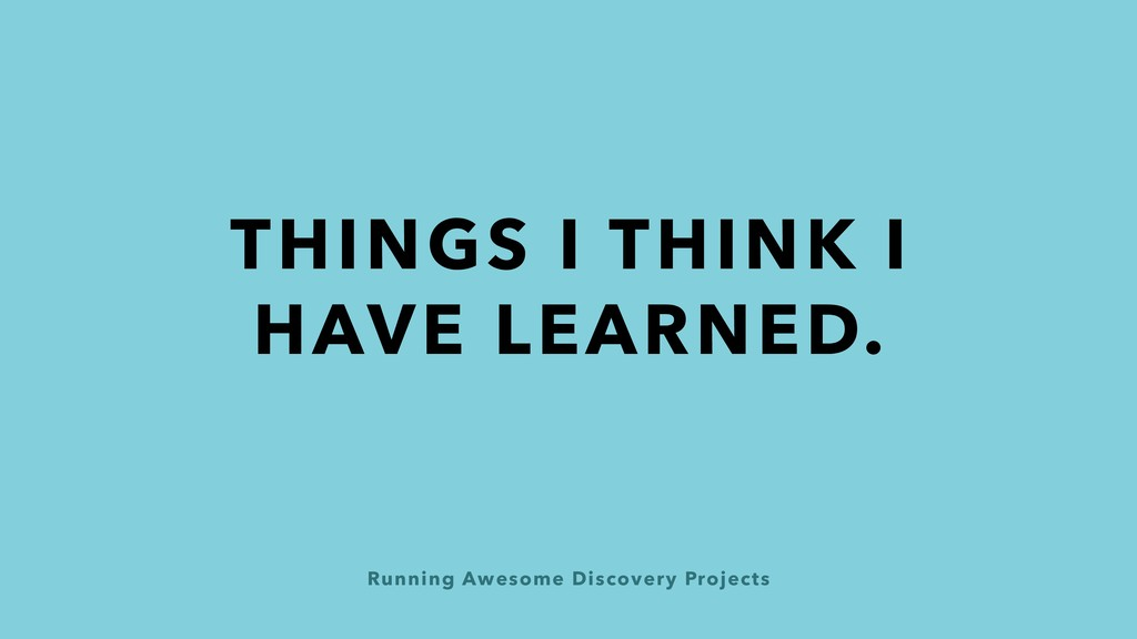 Running Awesome Discovery Projects THINGS I THI...