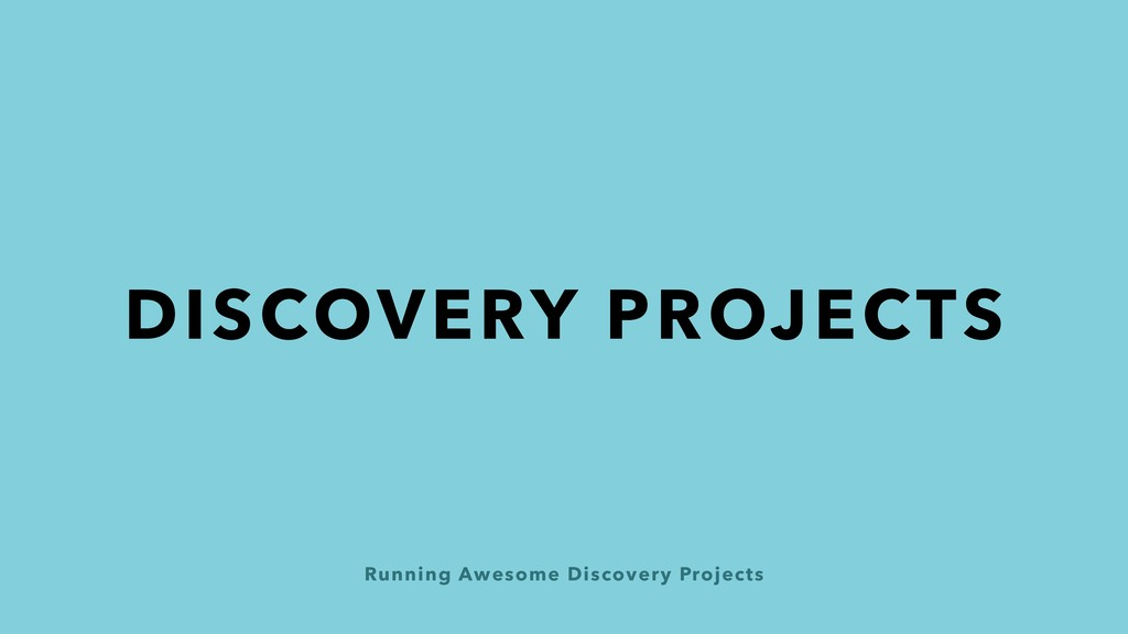Running Awesome Discovery Projects DISCOVERY PR...
