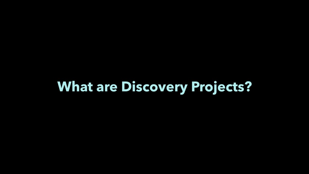 What are Discovery Projects?