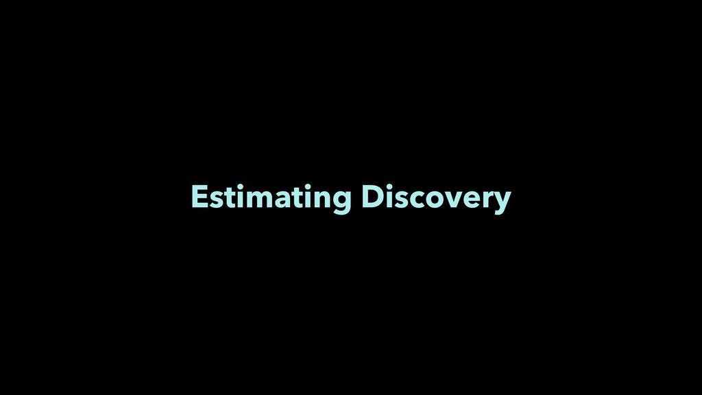 Estimating Discovery