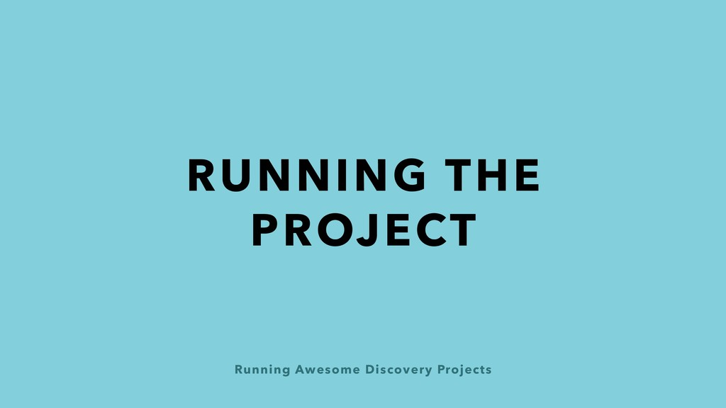 Running Awesome Discovery Projects RUNNING THE ...