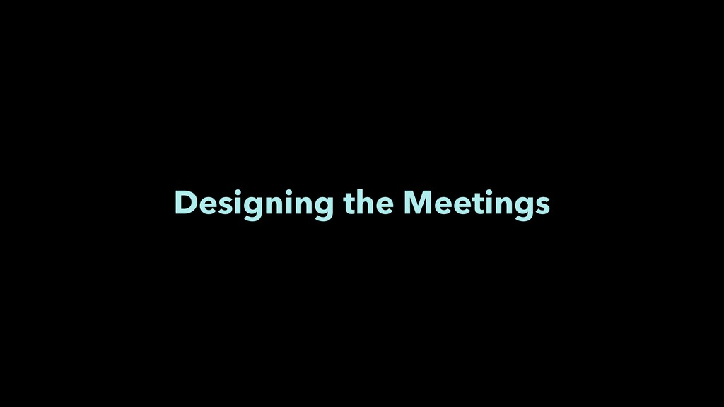 Designing the Meetings