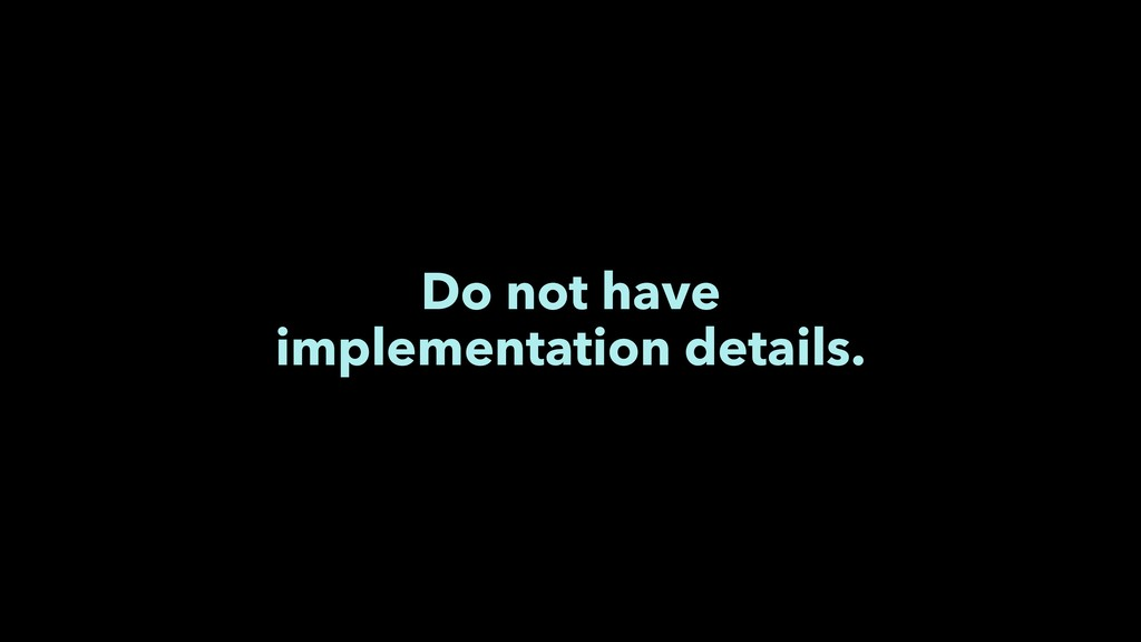 Do not have implementation details.