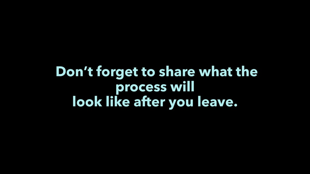 Don't forget to share what the process will loo...