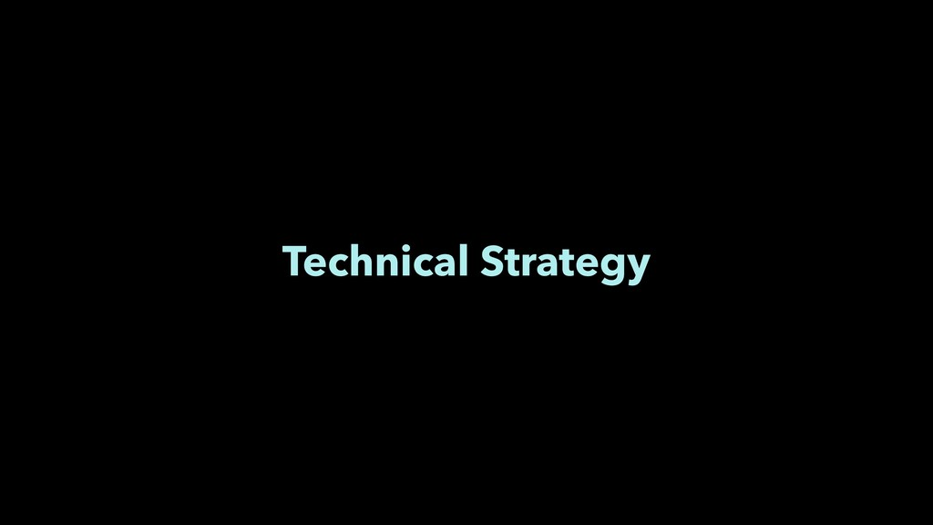 Technical Strategy