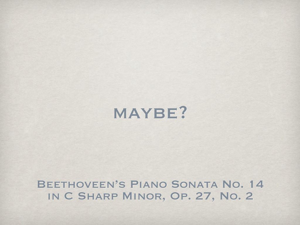 maybe? Beethoveen's Piano Sonata No. 14 in C Sh...