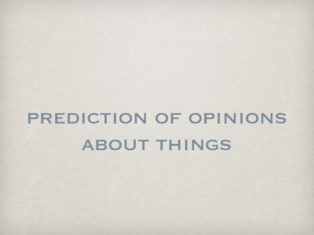 prediction of opinions about things