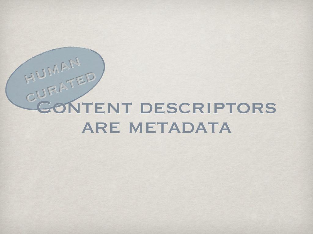 human curated Content descriptors are metadata