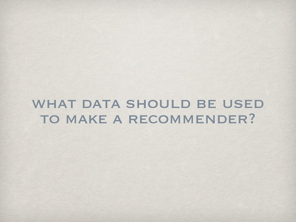 what data should be used to make a recommender?