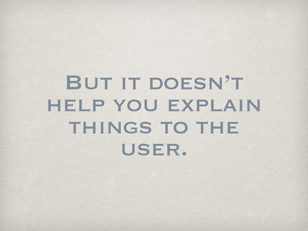 But it doesn't help you explain things to the u...