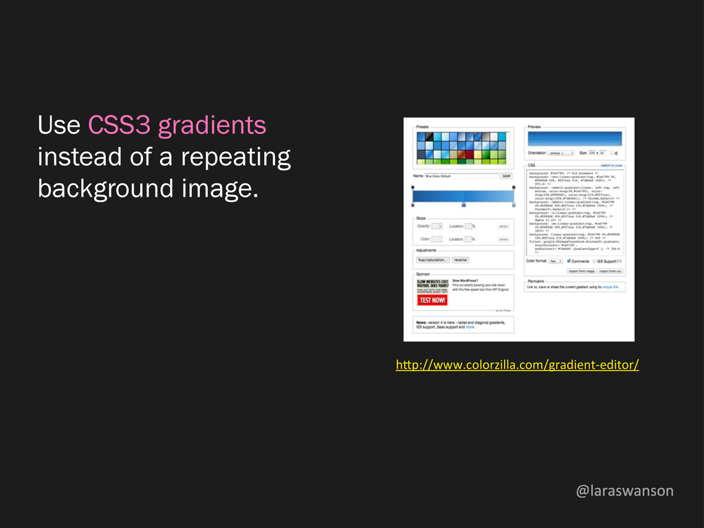@laraswanson Use CSS3 gradients instead of a re...