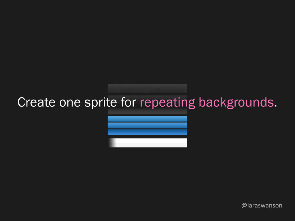 @laraswanson Create one sprite for repeating ba...