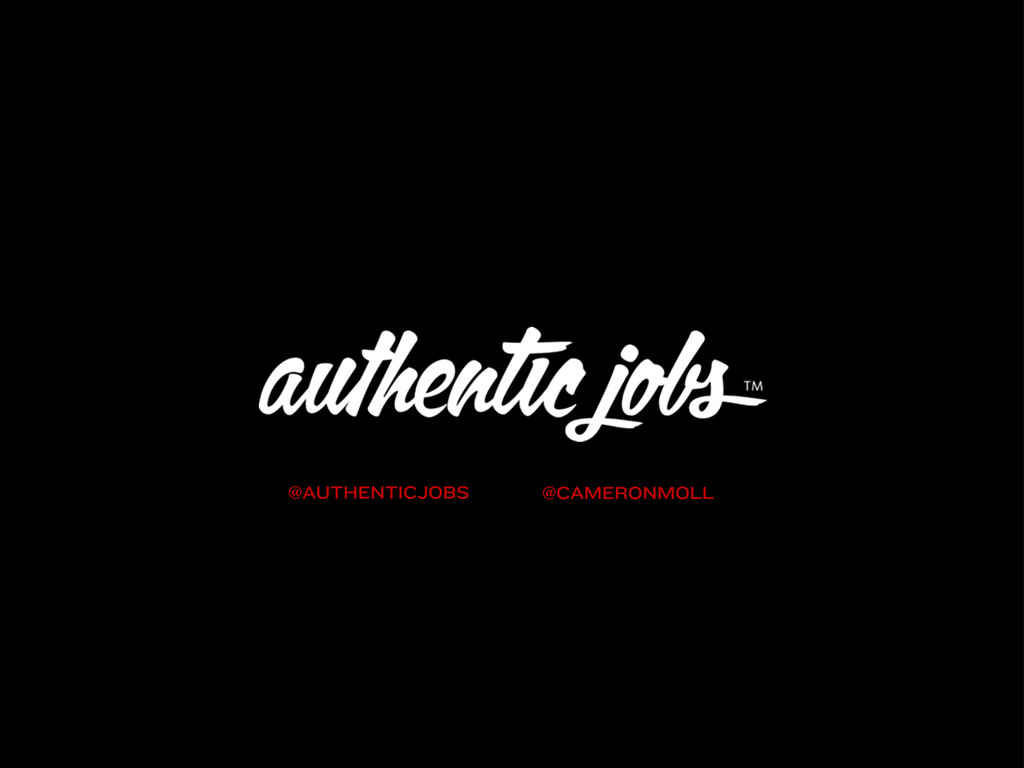 @AUTHENTICJOBS @CAMERONMOLL