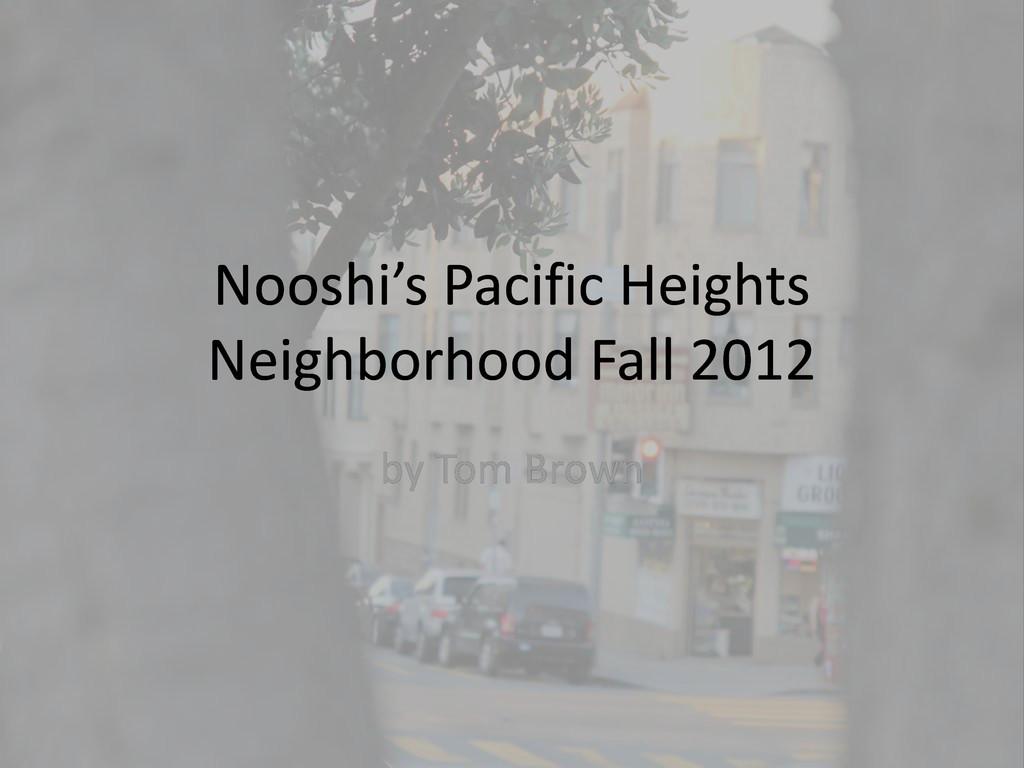 Nooshi's Pacific Heights Neighborhood Fall 2012...