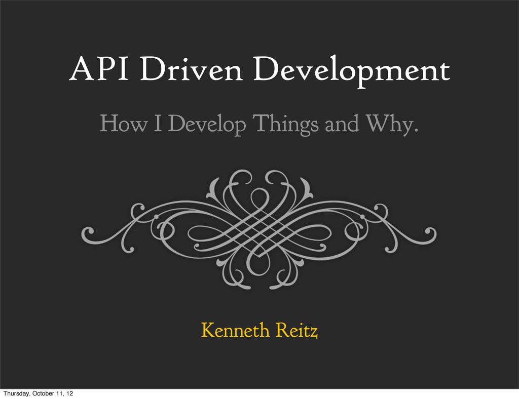 API Driven Development Kenneth Reitz How I Deve...