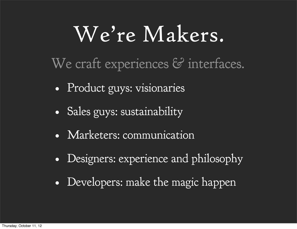 We're Makers. • Product guys: visionaries • Sal...