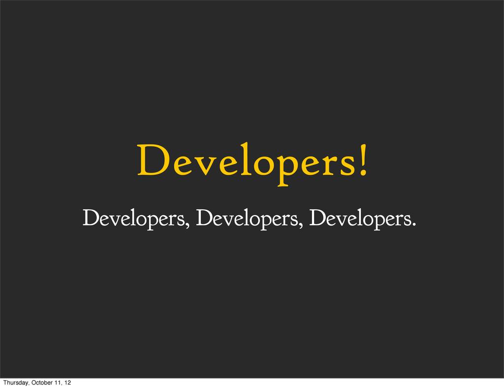 Developers! Developers, Developers, Developers....
