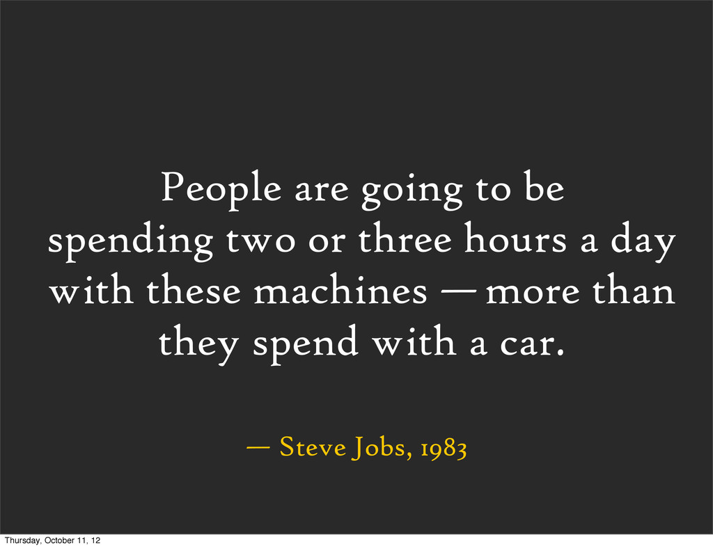 — Steve Jobs, 1983 People are going to be spend...