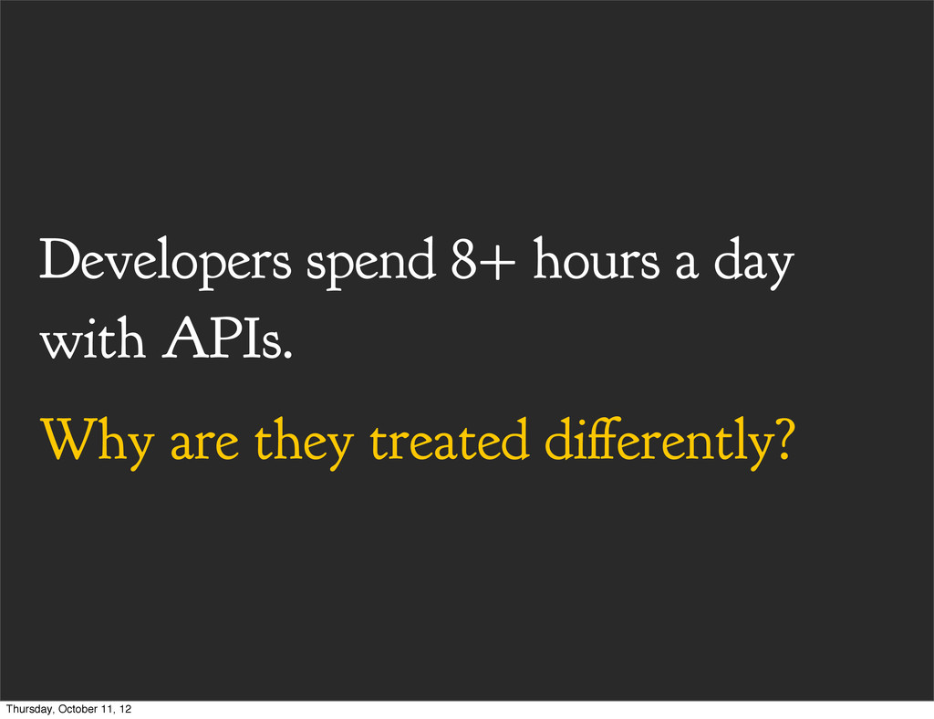 Developers spend 8+ hours a day with APIs. Why ...