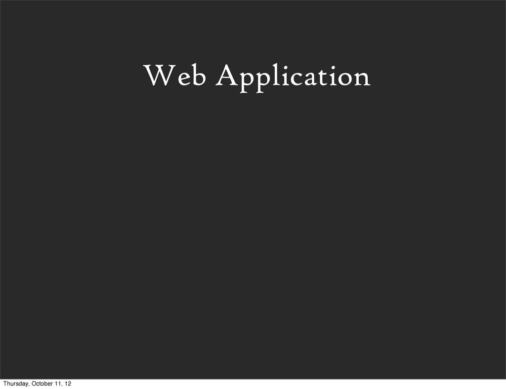 Web Application Thursday, October 11, 12