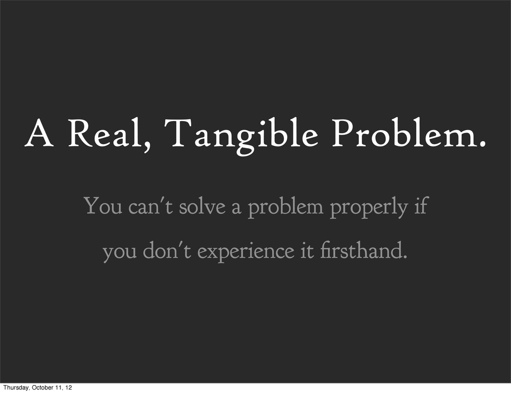 A Real, Tangible Problem. You can't solve a pro...