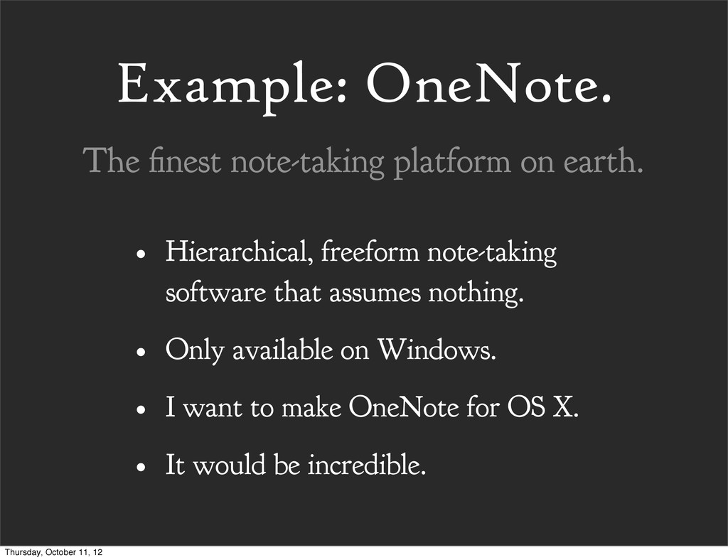 Example: OneNote. • Hierarchical, freeform note...