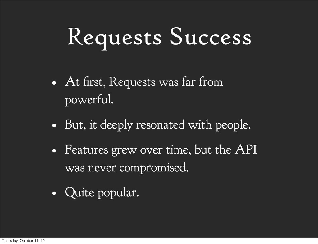 Requests Success • At rst, Requests was far fro...