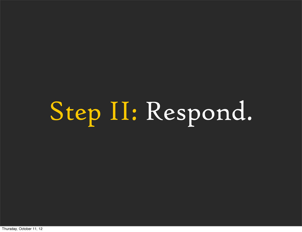 Step II: Respond. Thursday, October 11, 12