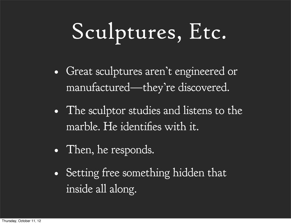 • Great sculptures aren't engineered or manufac...