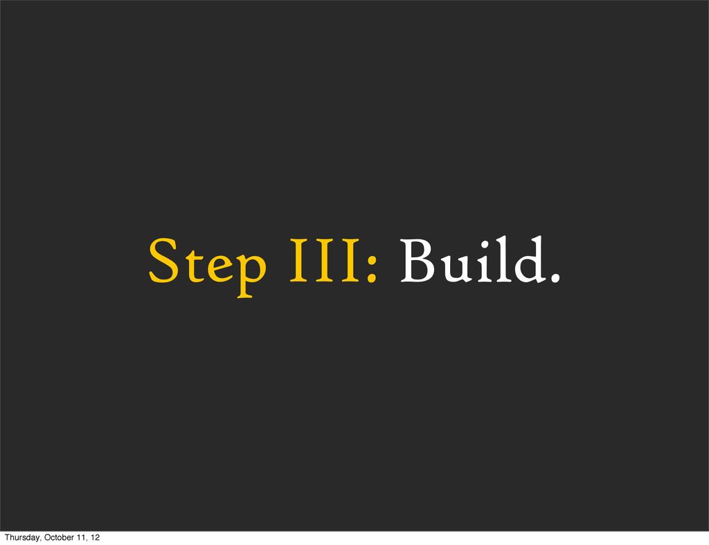 Step III: Build. Thursday, October 11, 12
