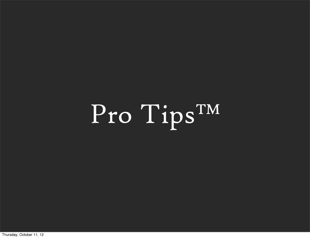 Pro Tips™ Thursday, October 11, 12