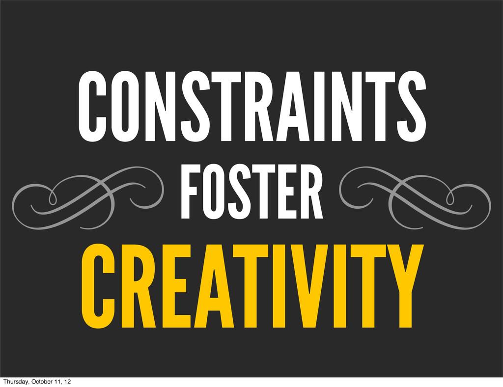 CONSTRAINTS FOSTER CREATIVITY Thursday, October...