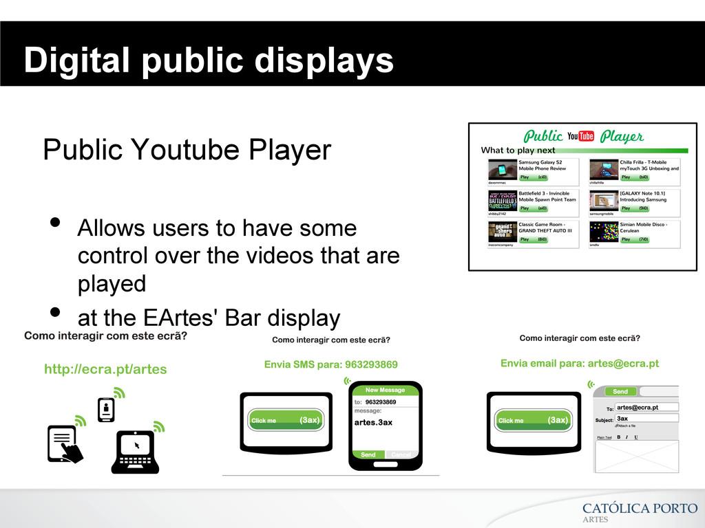 Digital public displays Public Youtube Player •...